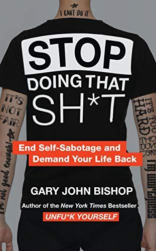 Stop Doing That Sh*t : End Self-Sabotage and Demand Your Life Back By:Bishop, Gary John Eur:11,37 Ден1:1099