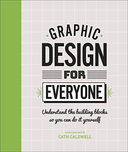 Graphic Design For Everyone : Understand the Building Blocks so You can Do It Yourself By:Caldwell, Cath Eur:42,26 Ден1:1299