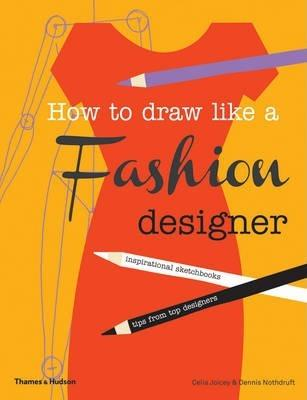 How to Draw Like a Fashion Designer : Inspirational Sketchbooks - Tips from Top Designers By:Joicey, Celia Eur:11,37 Ден1:1099