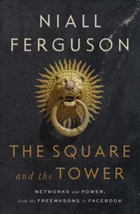 The Square and the Tower : Networks and Power, from the Freemasons to Facebook By:Ferguson, Niall Eur:35,76 Ден1:1599