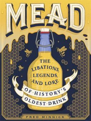 Mead : The Libations, Legends, and Lore of History's Oldest Drink By:Minnick, Fred Eur:17,87 Ден2:1299