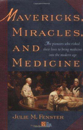 Mavericks, Miracles, and Medicine : The Pioneers Who Risked Their Lives to Bring Medicine Into the Modern Age By:Fenster, Julie M Eur:27,63 Ден1:599