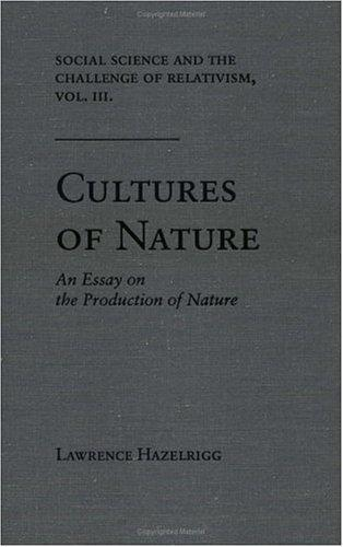 Social Science and the Challenge of Relativism, Volume 3: Cultures of Nature: An Essay on the Production of Nature                                     By:Hazelrigg, Lawrence                                Eur:14.6 Ден:799