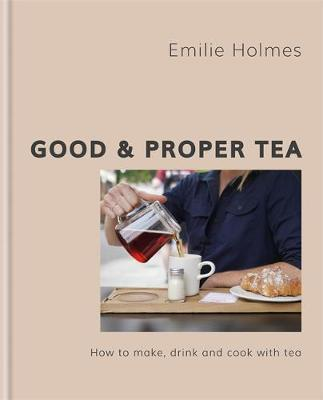 Good & Proper Tea : From leaf to cup, how to choose, brew and cook with tea By:Holmes, Emilie Eur:17,87 Ден1:1199