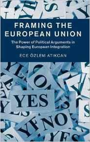 Framing the European Union: The Power of Political Arguments in Shaping European Integration                                                           By:Atikcan, Ece Ozlem                                 Eur:66.7 Ден:5999