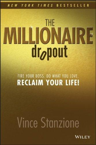 The Millionaire Dropout: Fire Your Boss. Do What You Love. Reclaim Your Life!                                                                          By:Stanzione, Vince                                   Eur:27.6 Ден:899