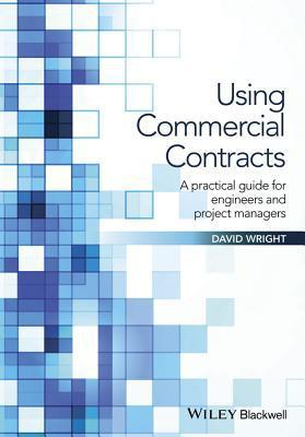 "Using Commercial Contracts: A Practical Guide for Engineers and Project Managers                                                                      <br><span class=""capt-avtor""> By:David Wright                                      </span><br><span class=""capt-pari""> Eur:60.1 Мкд:3699</span>"