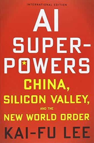 AI Superpowers: China, Silicon Valley, and the New World Order                                                                                         By:Lee, Kai-Fu                                        Eur:17.87 Ден:899