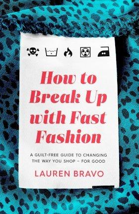 How To Break Up With Fast Fashion : A guilt-free guide to changing the way you shop - for good By:Bravo, Lauren Eur:16,24 Ден1:999
