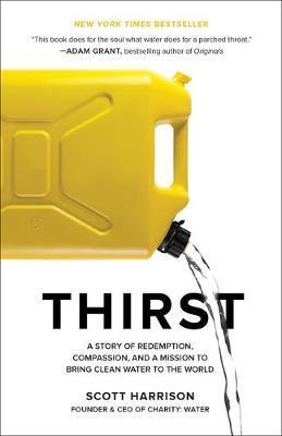 Thirst : A Story of Redemption, Compassion, and a Mission to Bring Clean Water to the World By:Harrison, Scott Eur:12,99 Ден1:1099
