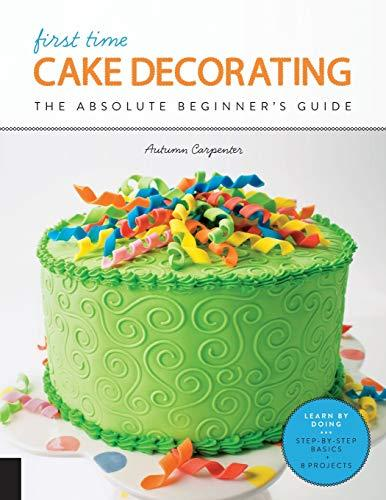 First Time Cake Decorating : The Absolute Beginner's Guide - Learn by Doing * Step-by-Step Basics + Projects By:Carpenter, Autumn Eur:11,37 Ден1:999