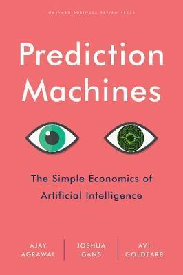 Prediction Machines : The Simple Economics of Artificial Intelligence By:Agrawal, A. Eur:29,25 Ден1:1599
