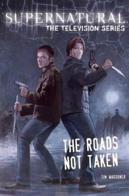 Supernatural - The television series: Roads Not Taken By:Waggoner, Tim Eur:76,41 Ден1:599