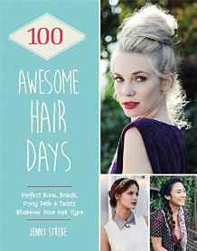 100 Awesome Hair Days : Perfect Buns, Braids, Pony Tails & Twists, Whatever Your Hair Type By:Strebe, Jenny Eur:17,87 Ден1:999