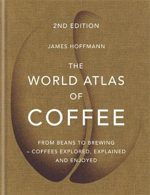 The World Atlas of Coffee : From beans to brewing - coffees explored, explained and enjoyed By:Hoffmann, James Eur:17,87 Ден1:1499