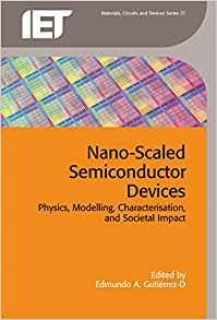 Nano-Scaled Semiconductor Devices: Physics, Modelling, Characterisation, and Societal Impact                                                           By:Gutierrez-D, Edmundo A                             Eur:133.3 Ден:8799