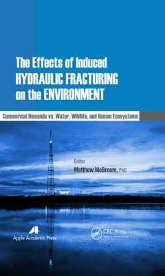 The Effects of Induced Hydraulic Fracturing on the Environment : Commercial Demands vs. Water, Wildlife, and Human Ecosystems By:McBroom, Matthew Eur:12,99 Ден1:7399