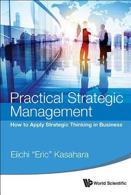Practical Strategic Management: How to Apply Strategic Thinking in Business                                                                            By:, Eiichi                                           Eur:50.4  Ден:3099