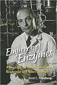 Emperor Of Enzymes: A Biography Of Arthur Kornberg, Biochemist And Nobel Laureate By:Friedberg, Errol C. Eur:27,63 Ден1:2199